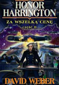 Honor Harrington. Tom 11. Za wszelką cenę. Część 2 - Weber David