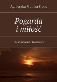 Pogarda i miłość. Tom 3. Część 1 - Front Agnieszka Monika