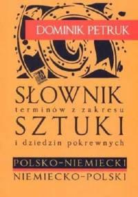 Petruk D. - Słownik terminów z zakresu Sztuki i dziedzin pokrewnych