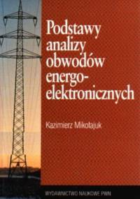 Mikołajuk K. - Podstawy analizy obwodów energoelektronicznych
