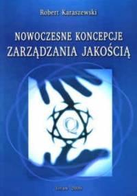 Karaszewski R. - Nowoczesne koncepcje zarządzania jakością