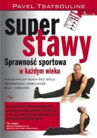 Tsatsouline P. -  Super stawy. Sprawność sportowa w każdym wieku