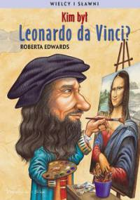 Kim był Leonardo da Vinci? Wielcy i sławni - Edwards Roberta