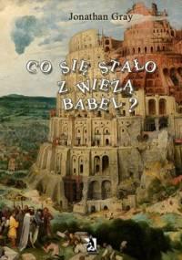 Co się stało z wieżą Babel? - Gray Jonathan