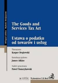 The goods and services tax act. Ustawa o podatku od towarów i usług - Drążewski Kasper, Atkins James, Tomczykowski Paweł