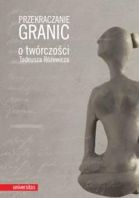Wojciech Browarny, Joanna Orska & Adam Poprawa - Przekraczanie granic. O twórczości Tadeusza Różewicza