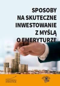 Sposoby na skuteczne inwestowanie z myślą o emeryturze - Waszczyk Bernard