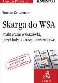 Skarga do WSA. Praktyczne wskazówki, przykłady, kazusy, orzecznictwo - Grossmann Tomasz