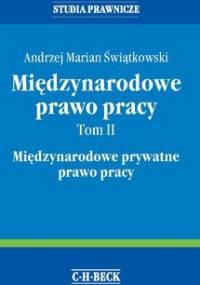 Międzynarodowe Prawo Pracy. Tom II. Międzynarodowe Prywatne Prawo Pracy - Świątkowski Andrzej Marian