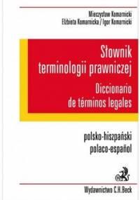 Słownik terminologii prawniczej polsko-hiszpański - Komarnicki Mieczysław, Komarnicki Igor, Komarnicka Elżbieta