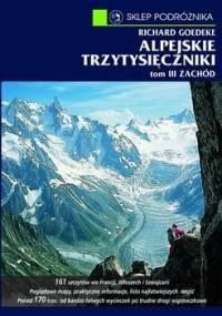 Zachód. Od Alp Walijskich przez grupę Mont Blanc po Alpy Nadmorskie. Alpejskie trzytysięczniki. Tom 3 - Goedeke Richard