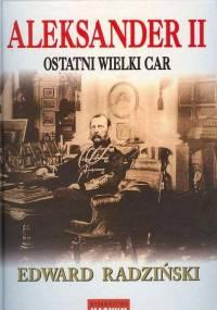 Edward Radziński - Aleksander II: Ostatni wielki car