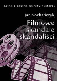 Filmowe skandale i skandaliści - Kochańczyk Jan