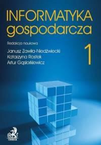 Informatyka Gospodarcza. Tom I - Zawiła-Niedźwiecki Janusz, Rostek Katarzyna, Gąsiorkiewicz Artur