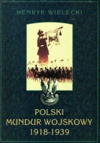 Henryk Wielecki - Polski mundur wojskowy 1918-1939