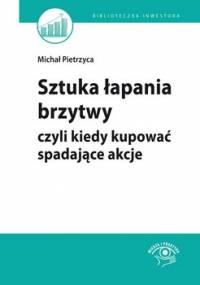 Sztuka łapania brzytwy, czyli kiedy kupować spadające akcje - Stawiarski Bartosz, Pietrzyca Michał