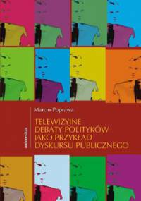 Telewizyjne debaty polityków jako przykład dyskursu publicznego - Poprawa Marcin