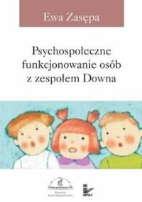 Psychospołeczne funkcjonowanie osób z zespołem Downa - Zasępa Ewa