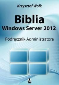 Biblia Windows Server 2012. Podręcznik administratora - Wołk Krzysztof