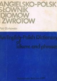 Borkowski P. - Angielsko-polski słownik idiomów i zwrotów