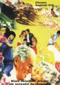 Bagiński E. - Wiara Świadków Jehowy nie prowadzi do zbawienia