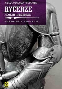 Rycerze. Honor i przemoc - Serdiville Rosie, Sadler John
