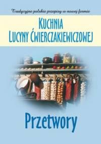 Kuchnia Lucyny Ćwierczakiewiczowej. Przetwory - Baranowska Joanna