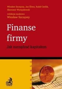 Finanse firmy. Jak zarządzać kapitałem - Szczęsny Wiesław, Śliwa Jan, Cieślik Rafał, Wymysłowski Sławomir