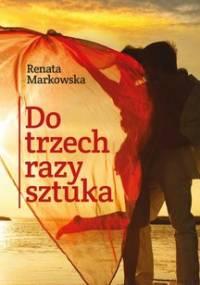 Do trzech razy sztuka - Markowska Renata