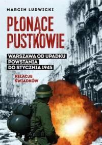 Płonące pustkowie. Warszawa od upadku Powstania do stycznia 1945. Relacje świadków - Ludwicki Marcin