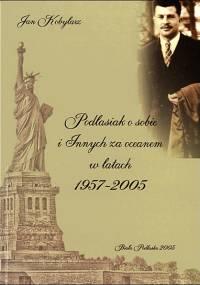 Jan Kobylarz - Podlasiak o sobie i innych za oceanem w latach 1957-2005 (2005)