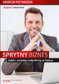 Marcin Pietraszek - Sprytny biznes. Załóż i rozwijaj małą firmę w Polsce. Wydanie II rozszerzone