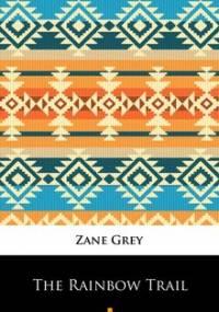 The Rainbow Trail - Grey Zane