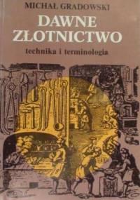 Gradowski Michał - Dawne złotnictwo - technika i terminologia