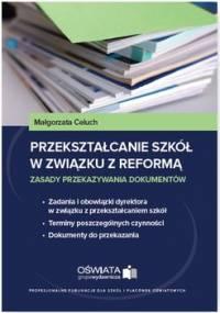 Przekształcanie szkół w związku z reformą. Zasady przekazywania dokumentów - Celuch Małgorzata