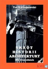 Skrót historii architektury dla wszystkich - Kwiatkowski Ted