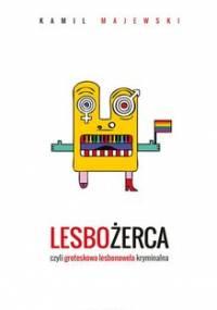 Lesbożerca, czyli groteskowa lesbonowela kryminalna - Majewski Kamil
