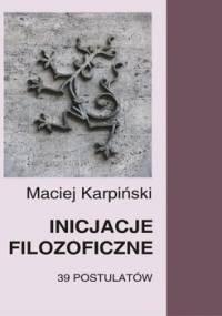 Inicjacje filozoficzne. 39 postulatów - Karpiński Maciej