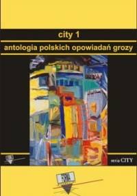 Antologia polskich opowiadań grozy. City. Tom 1 - Opracowanie zbiorowe