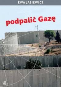 Podpalić Gazę - Jasiewicz Ewa