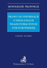 Prawo do informacji o działaniach władz publicznych Unii Europejskiej - Adamski Dariusz