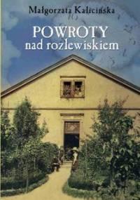 Powroty nad rozlewiskiem - Kalicińska Małgorzata