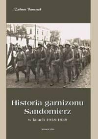 Historia garnizonu Sandomierz w latach 1918-1939 - Banaszek Tadeusz
