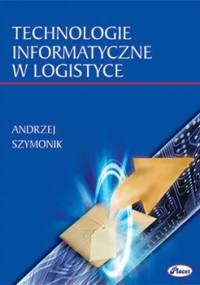 Technologie informatyczne w logistyce - Szymonik Andrzej
