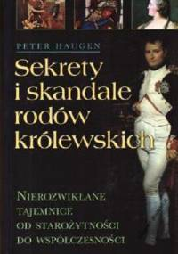 Haugen P. - Sekrety i skandale rodów królewskich