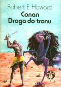 Robert E. Howard - Conan: Droga do tronu