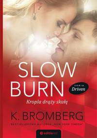 Slow Burn. Kropla drąży skałę. Driven. Tom 3 - Bromberg K.