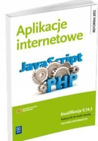 Aplikacje internetowe. Kwalifikacja E.14.3 Podręcznik do nauki zawodu technik informatyk (2013)