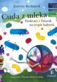 Czytam sobie. Nauka. Cuda z mleka. Pankracy i Tatarak na tropie bakterii. Poziom 2 - Bednarek Justyna