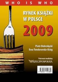 Rynek książki w Polsce 2009. Who is who - Dobrołęcki Piotr, Tenderenda-Ożóg Ewa